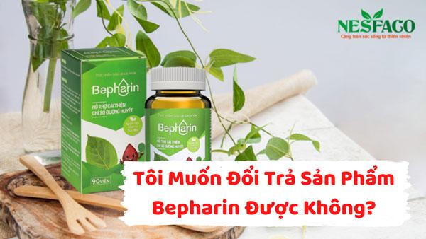 đổi trả sản phẩm Bepharin được không