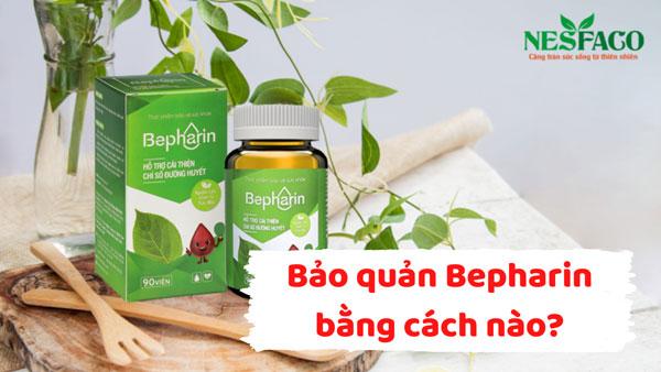 bảo quản Bepharin bằng cách nào